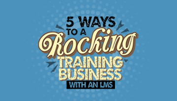 Presentation | 5 Ways to a Rocking Training Business with an LMS